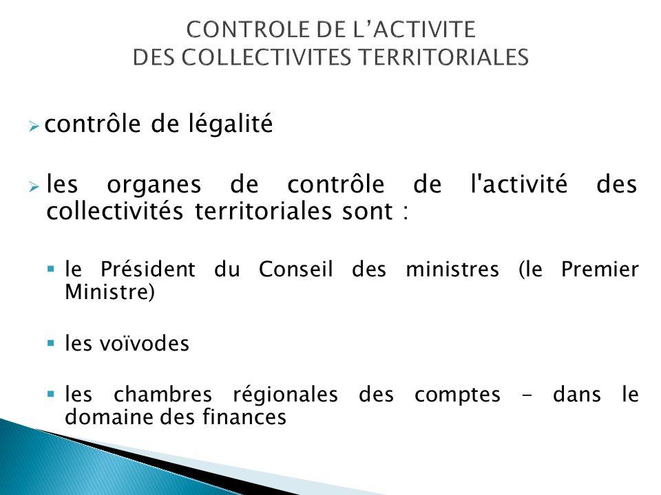 contrôle de légalité les organes de contrôle de l activité des collectivités territoriales sont : le Président du Conseil des ministres (le Premier Ministre) les voïvodes les chambres régionales des comptes - dans le domaine des finances