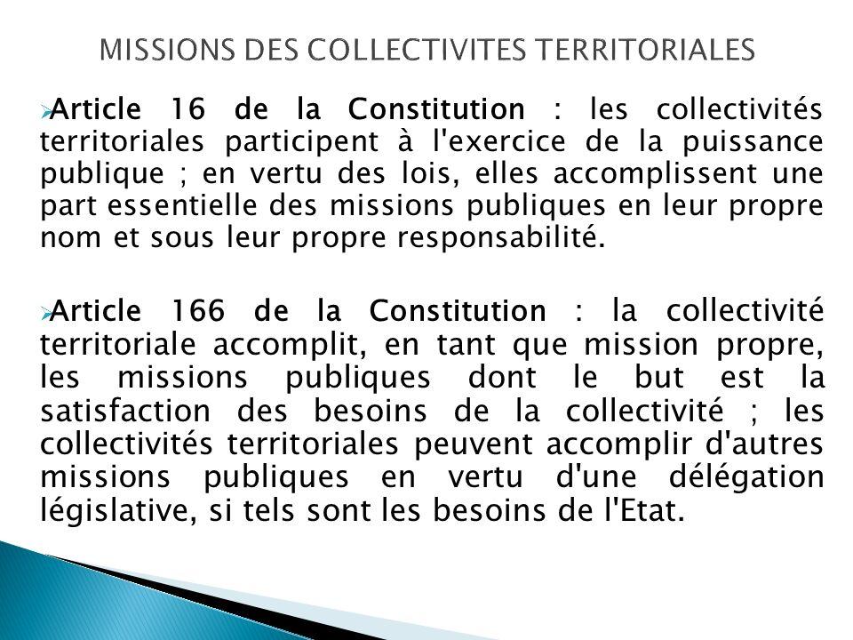 Article 16 de la Constitution : les collectivités territoriales participent à l exercice de la puissance publique ; en vertu des lois, elles accomplissent une part essentielle des missions publiques en leur propre nom et sous leur propre responsabilité.