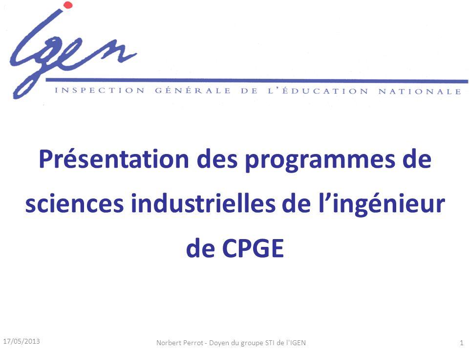 17/05/2013 Norbert Perrot - Doyen du groupe STI de l IGEN1 Présentation des programmes de sciences industrielles de lingénieur de CPGE