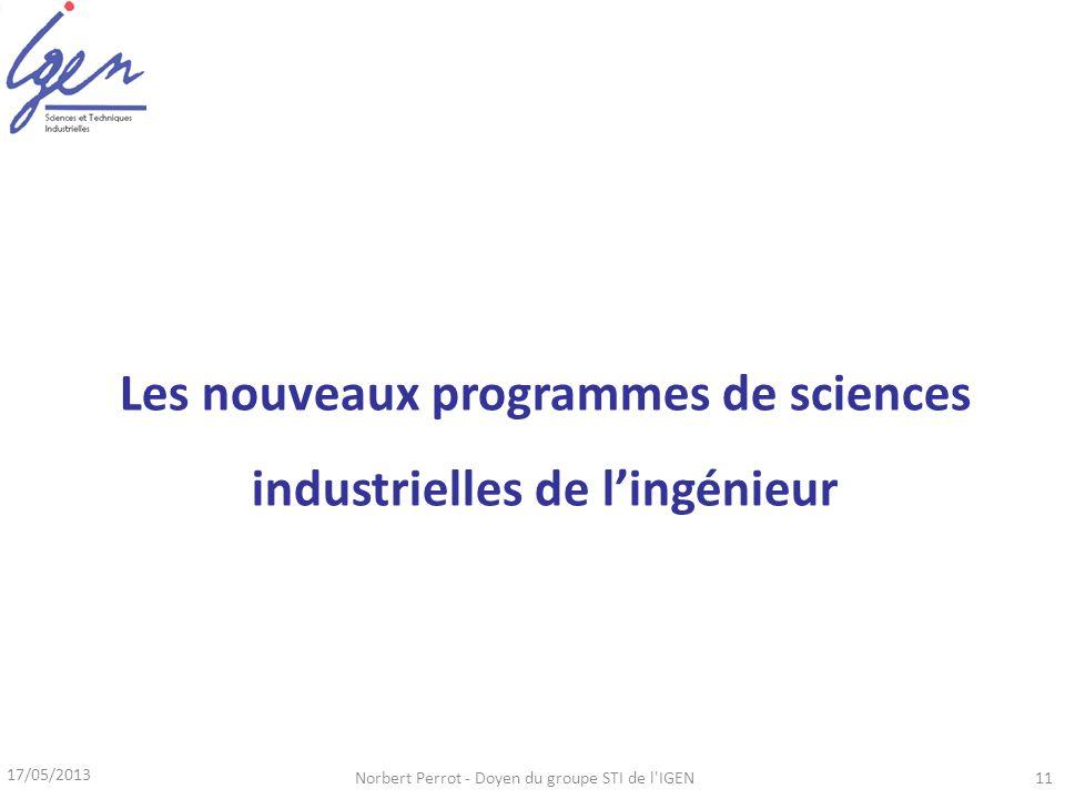 17/05/2013 Norbert Perrot - Doyen du groupe STI de l IGEN11 Les nouveaux programmes de sciences industrielles de lingénieur