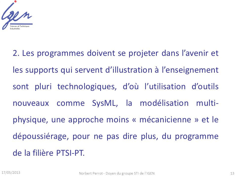 17/05/2013 Norbert Perrot - Doyen du groupe STI de l'IGEN13 2. Les programmes doivent se projeter dans lavenir et les supports qui servent dillustrati