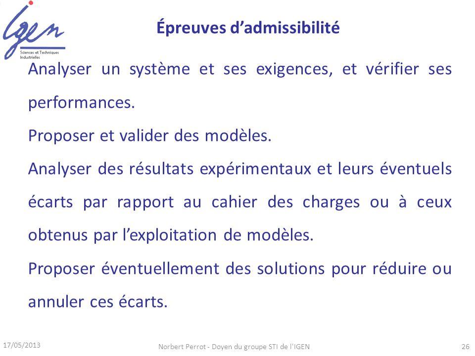 17/05/2013 Norbert Perrot - Doyen du groupe STI de l'IGEN26 Analyser un système et ses exigences, et vérifier ses performances. Proposer et valider de