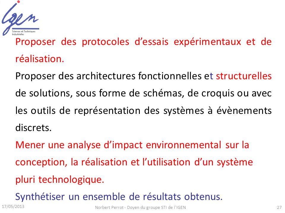 17/05/2013 Norbert Perrot - Doyen du groupe STI de l'IGEN27 Proposer des protocoles dessais expérimentaux et de réalisation. Proposer des architecture