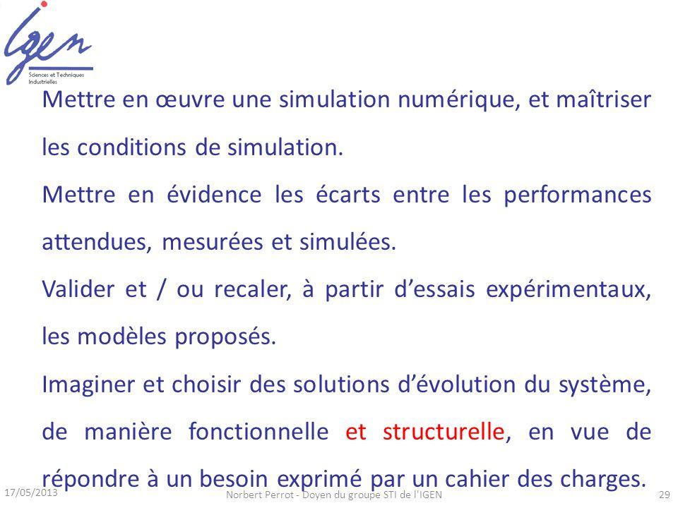 17/05/2013 Norbert Perrot - Doyen du groupe STI de l'IGEN29 Mettre en œuvre une simulation numérique, et maîtriser les conditions de simulation. Mettr