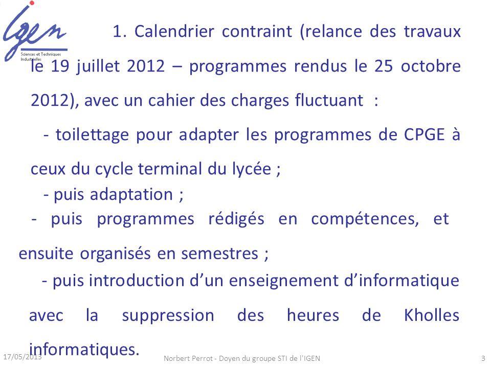 17/05/2013 Norbert Perrot - Doyen du groupe STI de l'IGEN3 1. Calendrier contraint (relance des travaux le 19 juillet 2012 – programmes rendus le 25 o