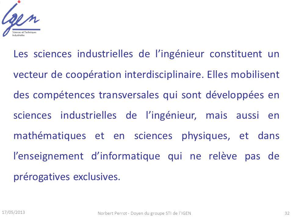 17/05/2013 Norbert Perrot - Doyen du groupe STI de l IGEN32 Les sciences industrielles de lingénieur constituent un vecteur de coopération interdisciplinaire.