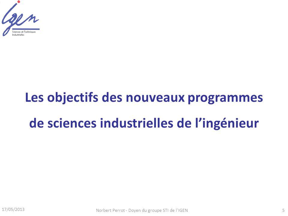 17/05/2013 Norbert Perrot - Doyen du groupe STI de l'IGEN5 Les objectifs des nouveaux programmes de sciences industrielles de lingénieur