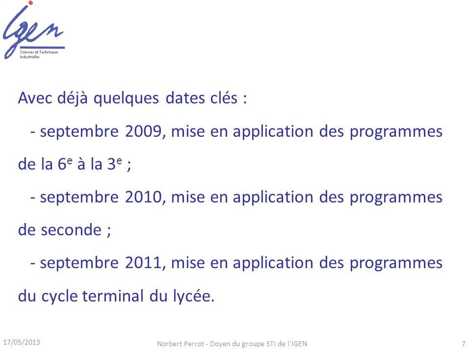 17/05/2013 Norbert Perrot - Doyen du groupe STI de l'IGEN7 Avec déjà quelques dates clés : - septembre 2009, mise en application des programmes de la