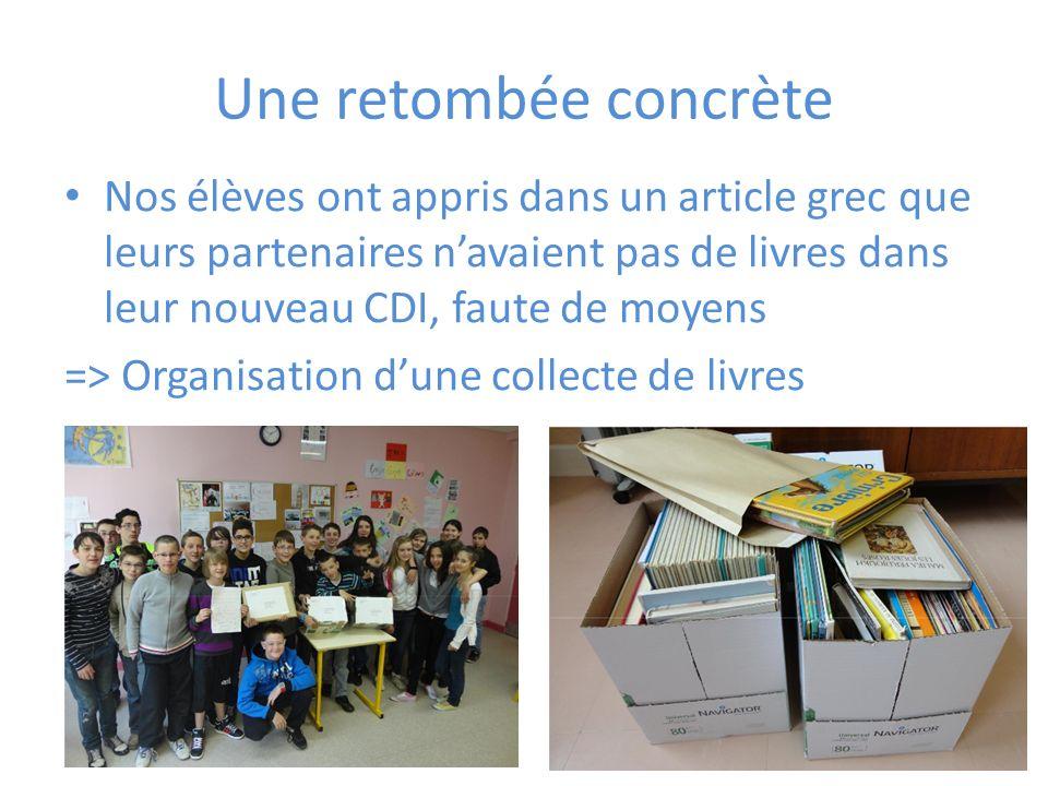 Une retombée concrète Nos élèves ont appris dans un article grec que leurs partenaires navaient pas de livres dans leur nouveau CDI, faute de moyens => Organisation dune collecte de livres