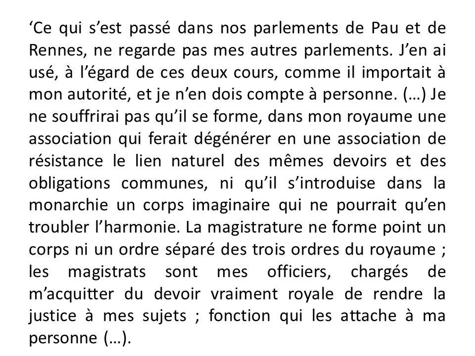 Ce qui sest passé dans nos parlements de Pau et de Rennes, ne regarde pas mes autres parlements.
