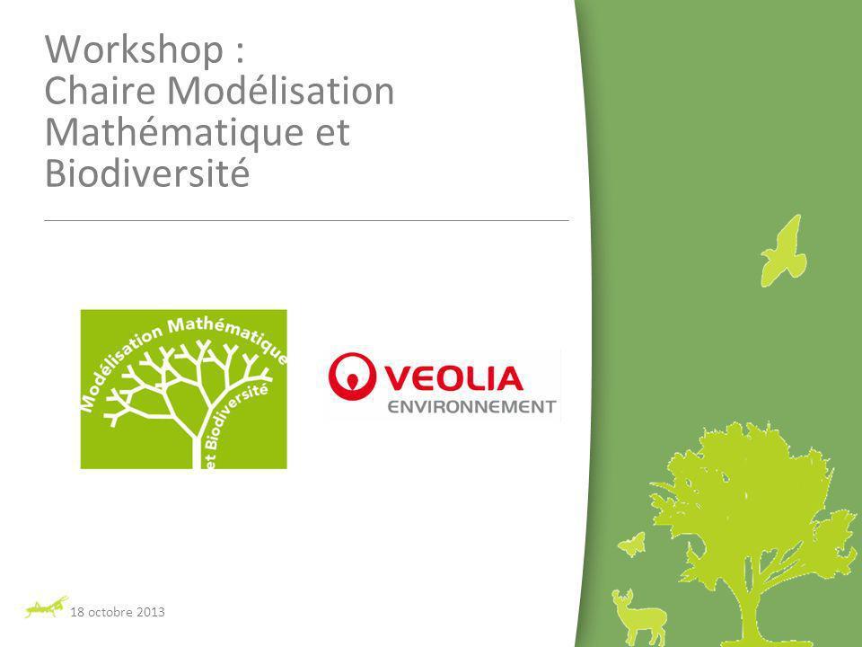 18 octobre 2013 Workshop : Chaire Modélisation Mathématique et Biodiversité