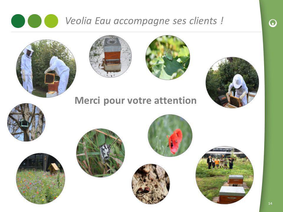 14 Veolia Eau accompagne ses clients ! Merci pour votre attention