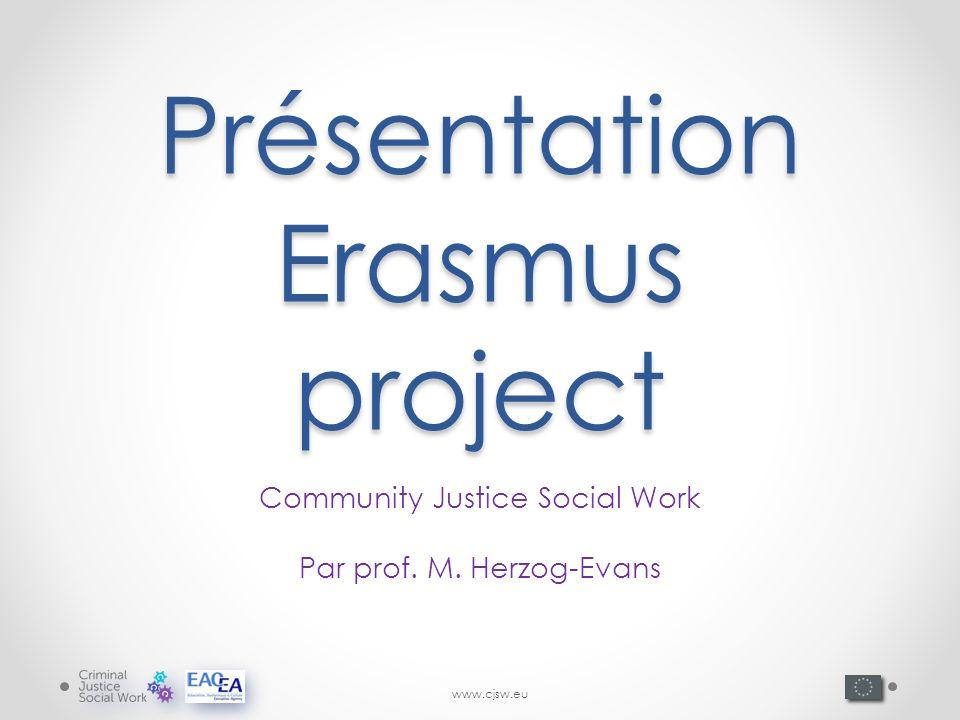 www.cjsw.eu Présentation Erasmus project Community Justice Social Work Par prof. M. Herzog-Evans