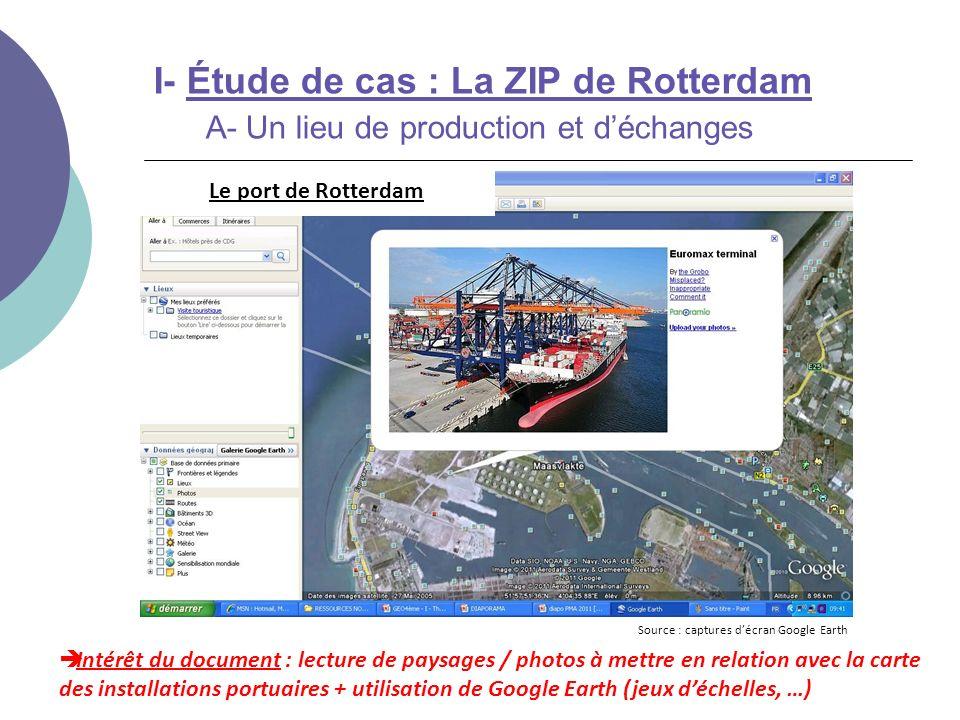 I- Étude de cas : La ZIP de Rotterdam A- Un lieu de production et déchanges Source : captures décran Google Earth Le port de Rotterdam Intérêt du docu