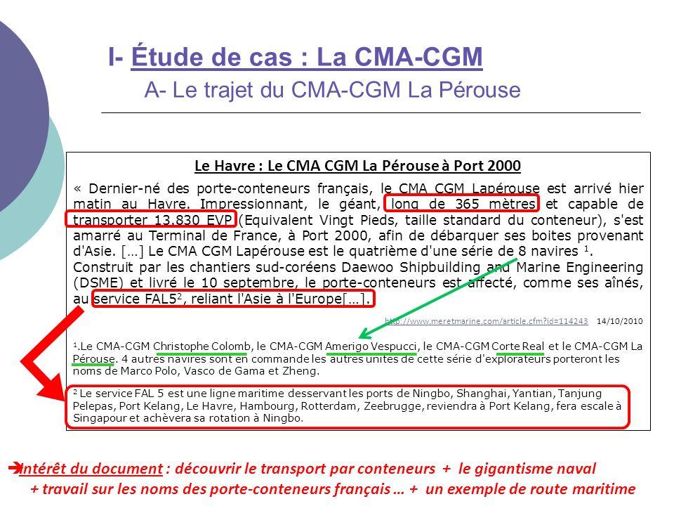 I- Étude de cas : La CMA-CGM A- Le trajet du CMA-CGM La Pérouse Intérêt du document : découvrir le transport par conteneurs + le gigantisme naval + tr