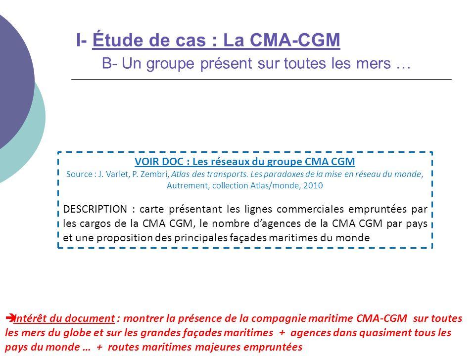 I- Étude de cas : La CMA-CGM B- Un groupe présent sur toutes les mers … Intérêt du document : montrer la présence de la compagnie maritime CMA-CGM sur