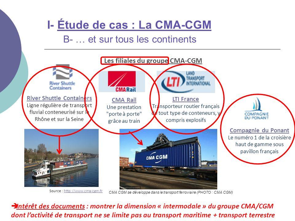 I- Étude de cas : La CMA-CGM B- … et sur tous les continents Intérêt des documents : montrer la dimension « intermodale » du groupe CMA/CGM dont lacti