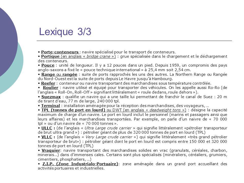 Lexique 3/3 Porte-conteneurs : navire spécialisé pour le transport de conteneurs. Portique (en anglais « bridge crane ») : grue spécialisée dans le ch