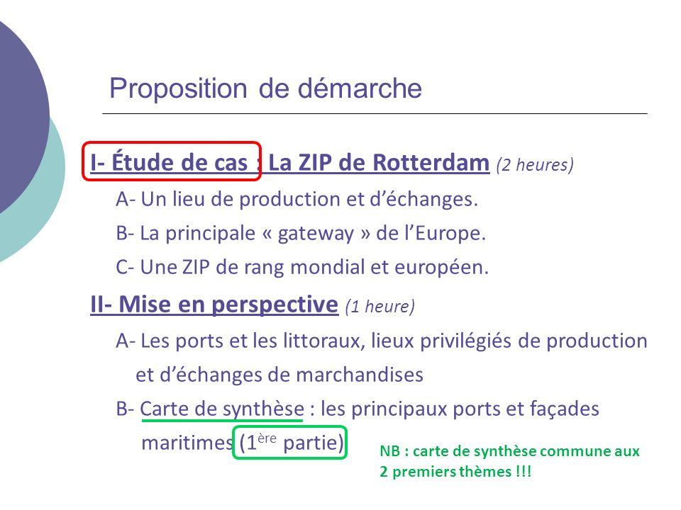 Proposition de démarche I- Étude de cas : La ZIP de Rotterdam (2 heures) A- Un lieu de production et déchanges. B- La principale « gateway » de lEurop