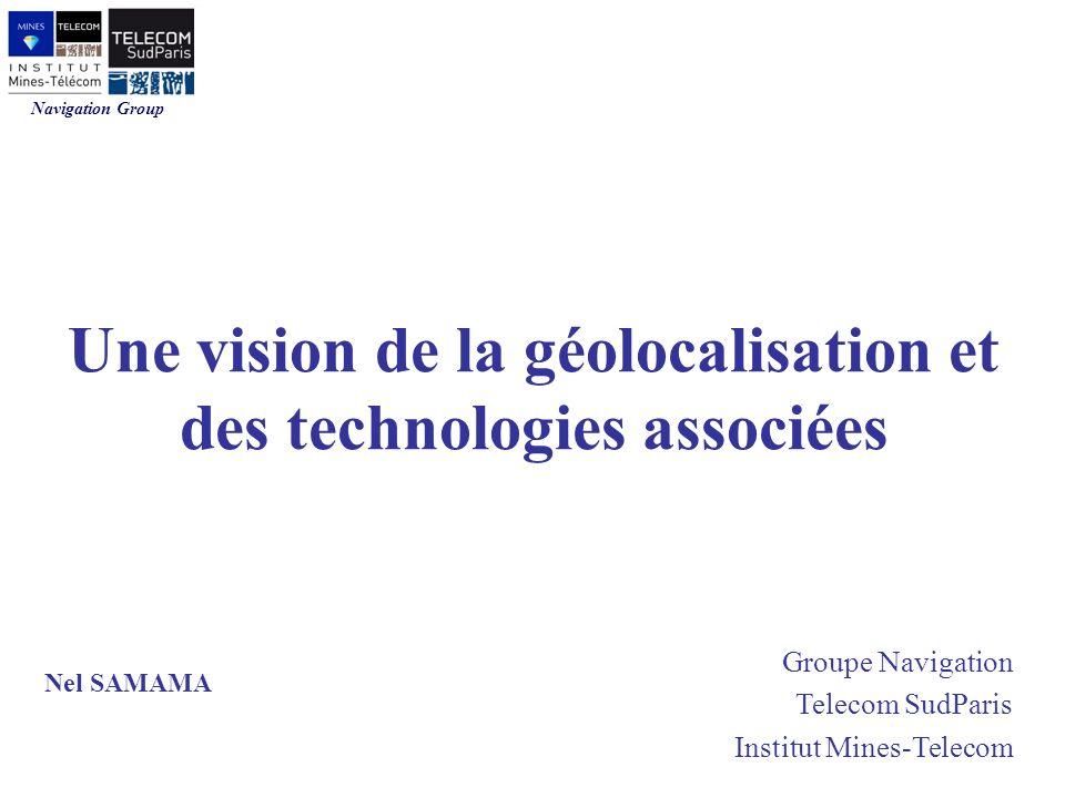 Navigation Group Groupe Navigation Telecom SudParis Institut Mines-Telecom Une vision de la géolocalisation et des technologies associées Nel SAMAMA
