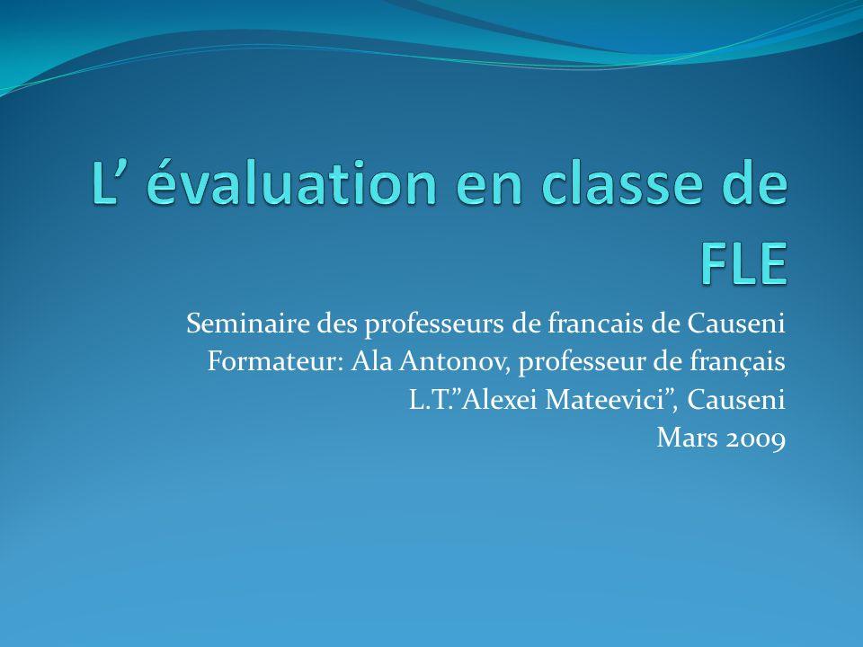 Seminaire des professeurs de francais de Causeni Formateur: Ala Antonov, professeur de français L.T.Alexei Mateevici, Causeni Mars 2009