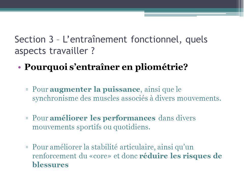 Section 3 – Lentraînement fonctionnel, quels aspects travailler ? Pourquoi sentraîner en pliométrie? Pour augmenter la puissance, ainsi que le synchro