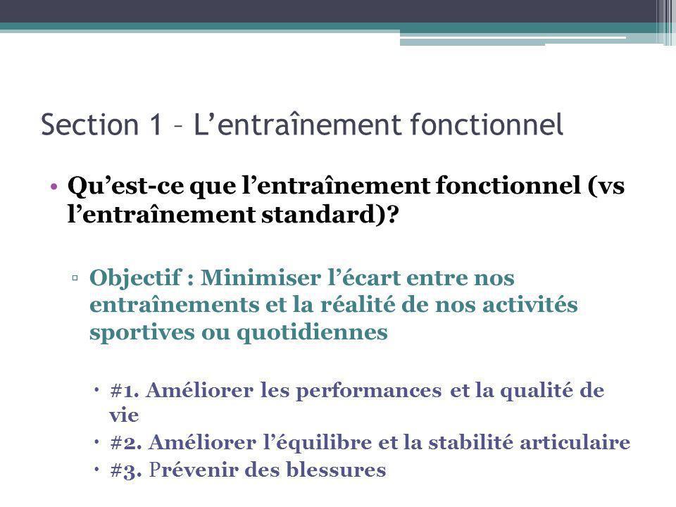 Section 1 – Lentraînement fonctionnel Quest-ce que lentraînement fonctionnel (vs lentraînement standard)? Objectif : Minimiser lécart entre nos entraî