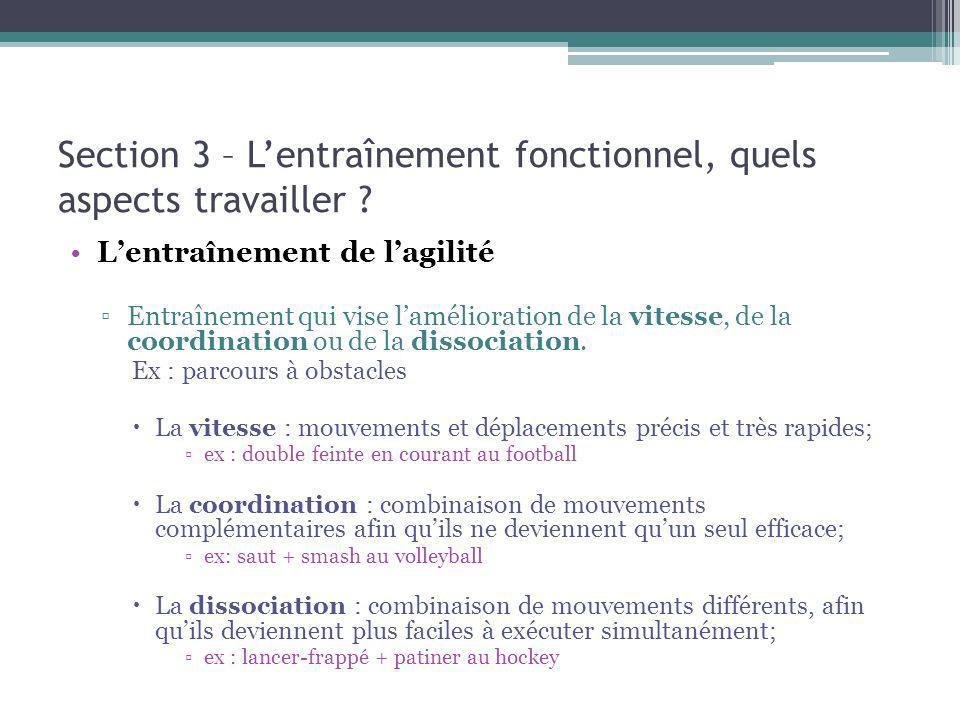 Section 3 – Lentraînement fonctionnel, quels aspects travailler ? Lentraînement de lagilité Entraînement qui vise lamélioration de la vitesse, de la c