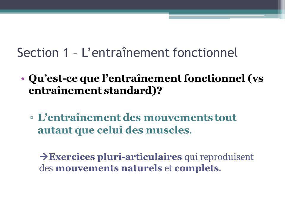 Section 1 – Lentraînement fonctionnel Quest-ce que lentraînement fonctionnel (vs entraînement standard)? Lentraînement des mouvements tout autant que