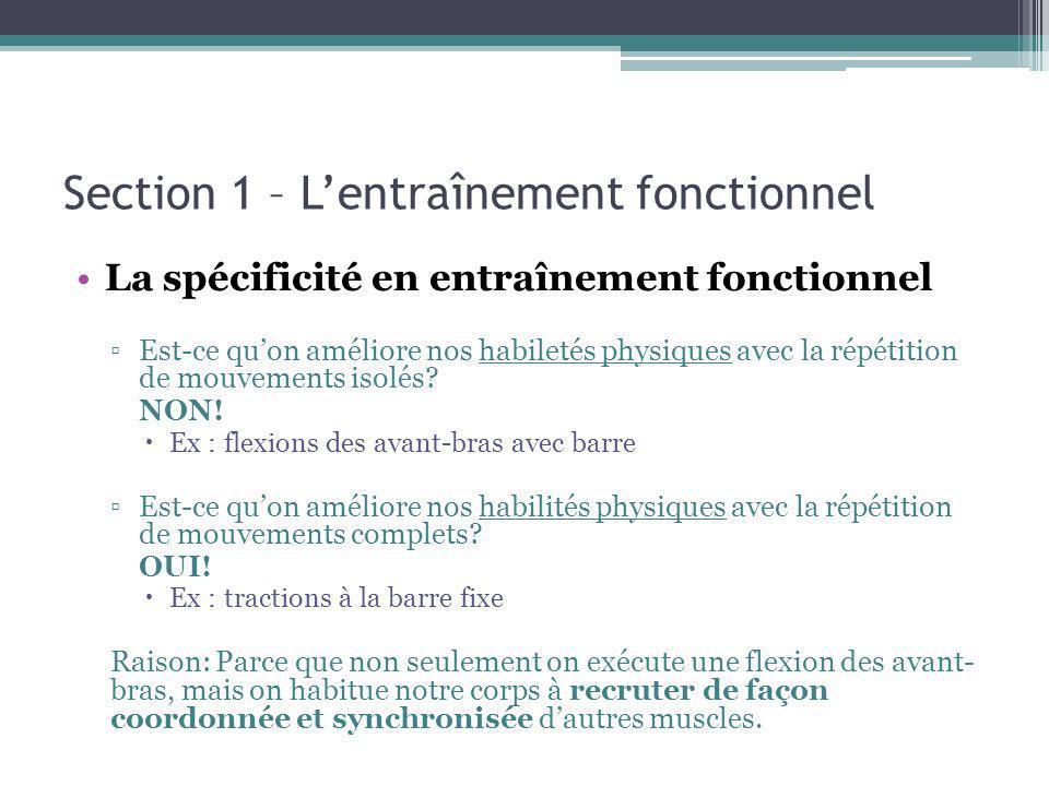 Section 1 – Lentraînement fonctionnel La spécificité en entraînement fonctionnel Est-ce quon améliore nos habiletés physiques avec la répétition de mo