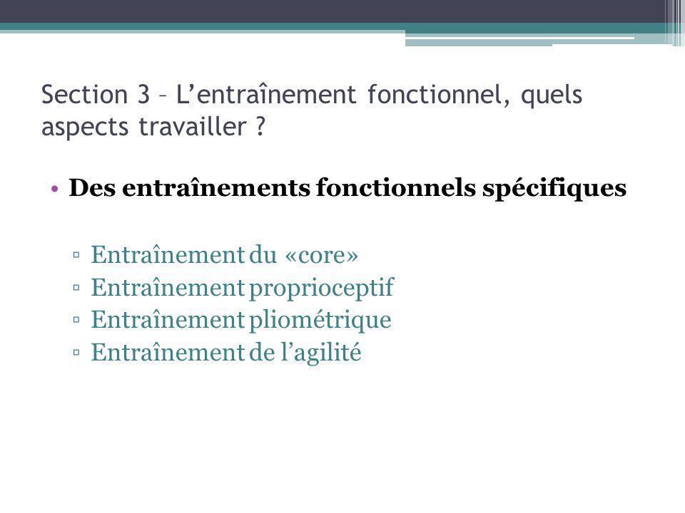 Section 3 – Lentraînement fonctionnel, quels aspects travailler ? Des entraînements fonctionnels spécifiques Entraînement du «core» Entraînement propr
