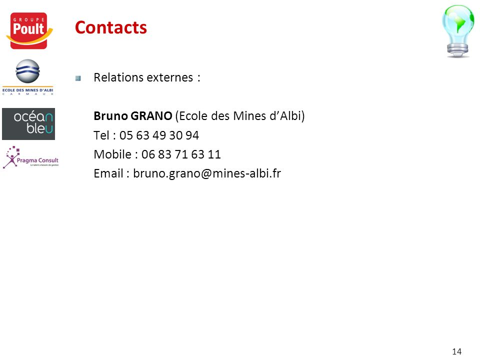 Contacts Relations externes : Bruno GRANO (Ecole des Mines dAlbi) Tel : 05 63 49 30 94 Mobile : 06 83 71 63 11 Email : bruno.grano@mines-albi.fr 14