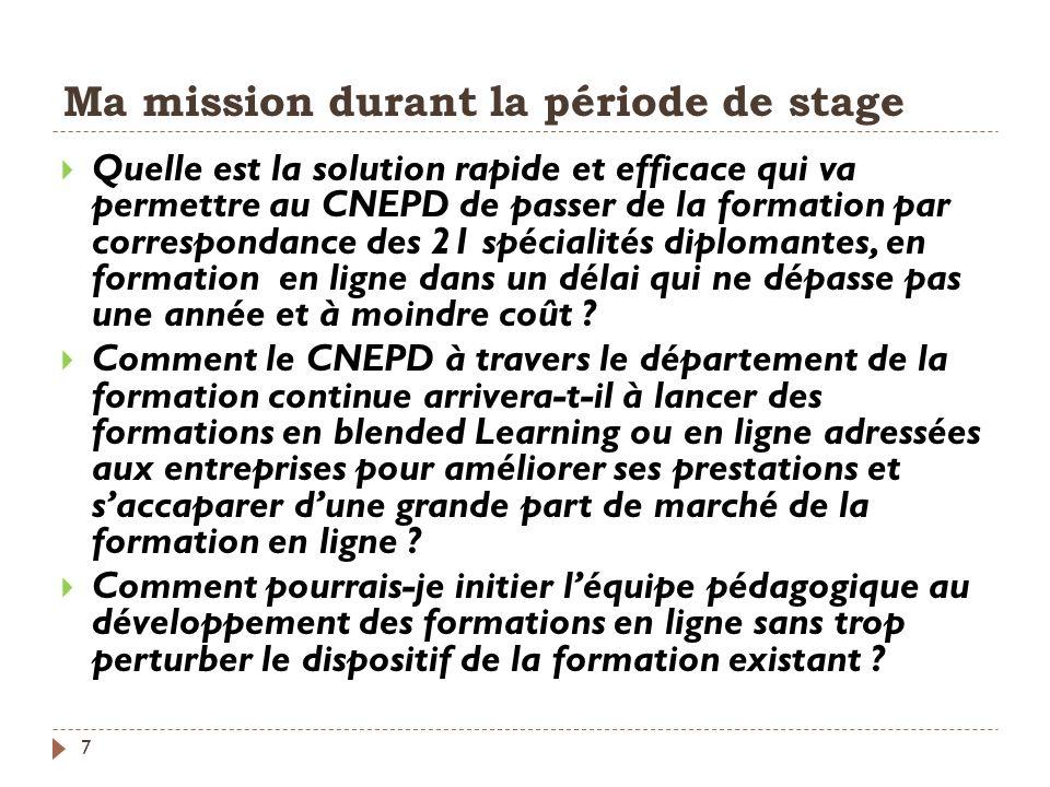 Ma mission durant la période de stage 7 Quelle est la solution rapide et efficace qui va permettre au CNEPD de passer de la formation par correspondan