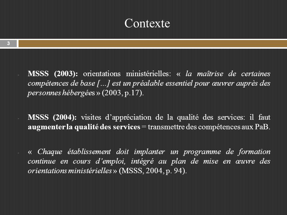 Contexte - MSSS (2003): orientations ministérielles: « la maîtrise de certaines compétences de base […] est un préalable essentiel pour œuvrer auprès des personnes hébergées » (2003, p.17).