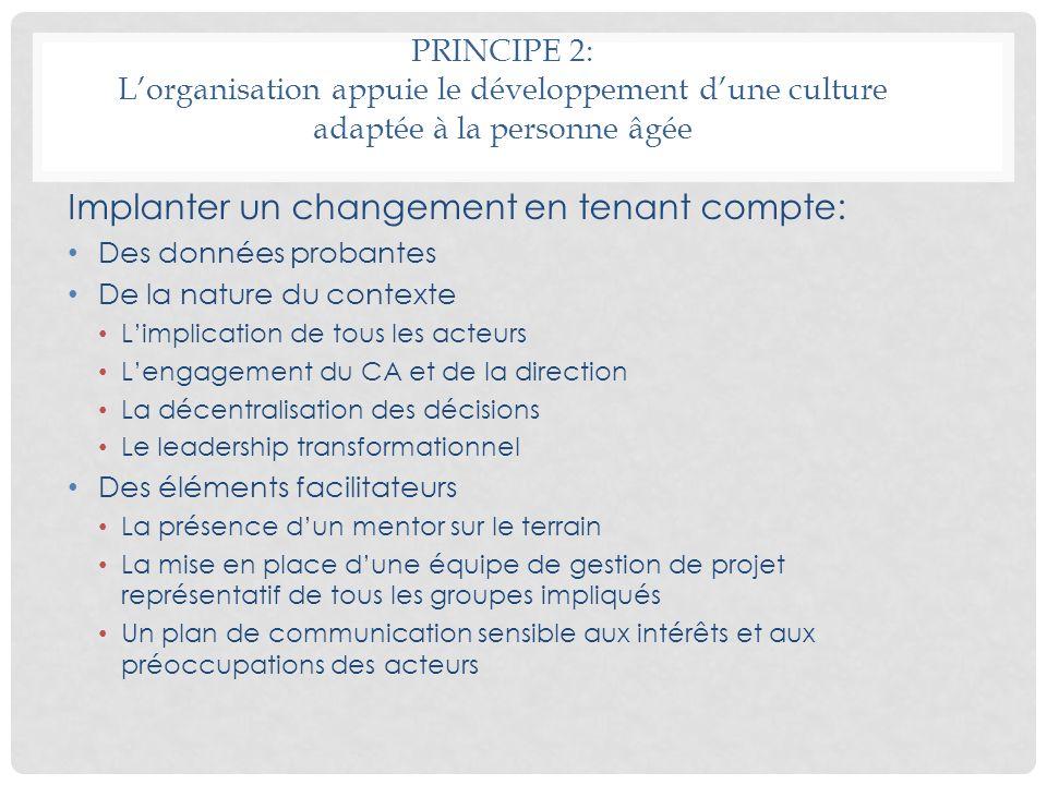 PRINCIPE 2: Lorganisation appuie le développement dune culture adaptée à la personne âgée Implanter un changement en tenant compte: Des données proban