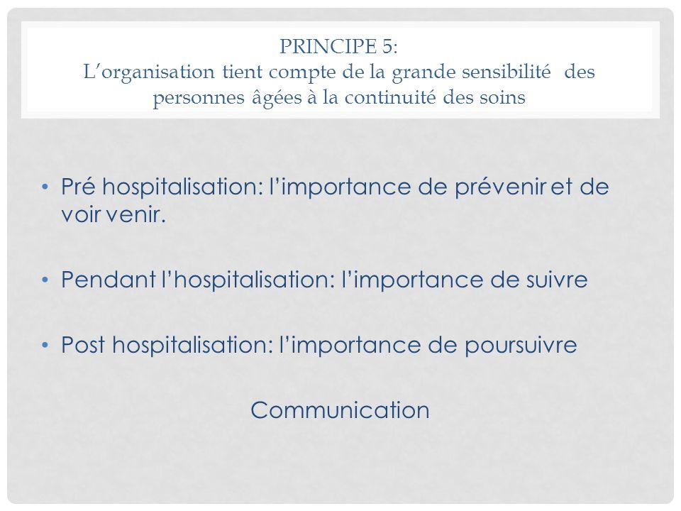 PRINCIPE 5: Lorganisation tient compte de la grande sensibilité des personnes âgées à la continuité des soins Pré hospitalisation: limportance de prév