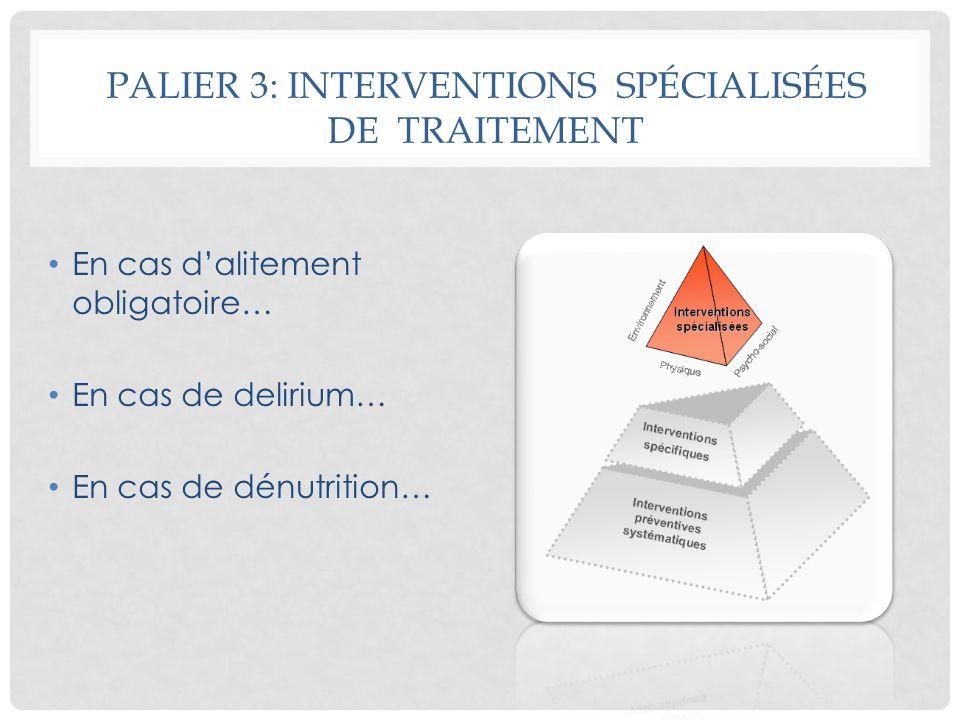 PALIER 3: INTERVENTIONS SPÉCIALISÉES DE TRAITEMENT En cas dalitement obligatoire… En cas de delirium… En cas de dénutrition…