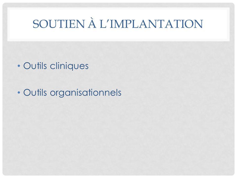 SOUTIEN À LIMPLANTATION Outils cliniques Outils organisationnels