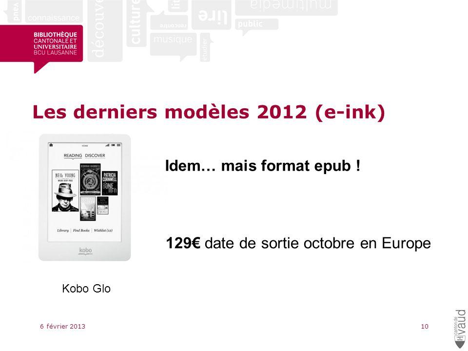 Les derniers modèles 2012 (e-ink) 6 février 201310 Kobo Glo Idem… mais format epub .