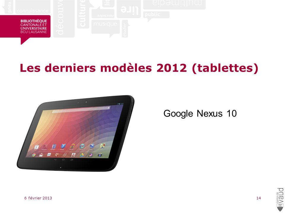 Les derniers modèles 2012 (tablettes) 6 février 201314 Google Nexus 10