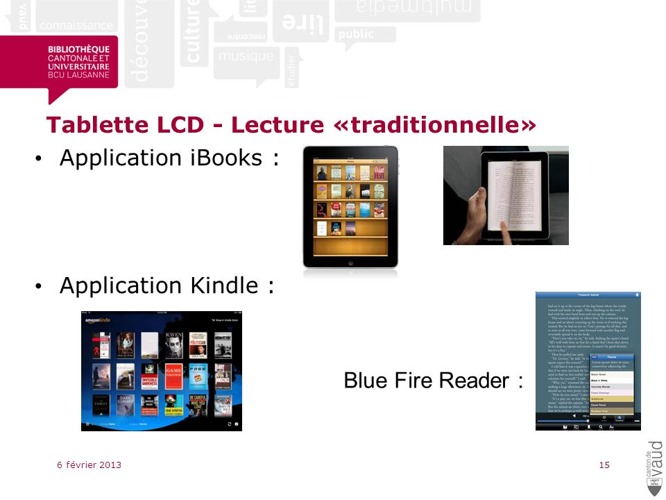 Tablette LCD - Lecture «traditionnelle» 6 février 201315 Application iBooks : Application Kindle : Blue Fire Reader :