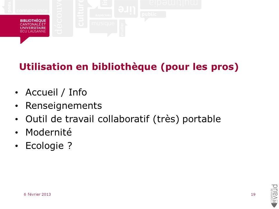 Utilisation en bibliothèque (pour les pros) 6 février 201319 Accueil / Info Renseignements Outil de travail collaboratif (très) portable Modernité Ecologie