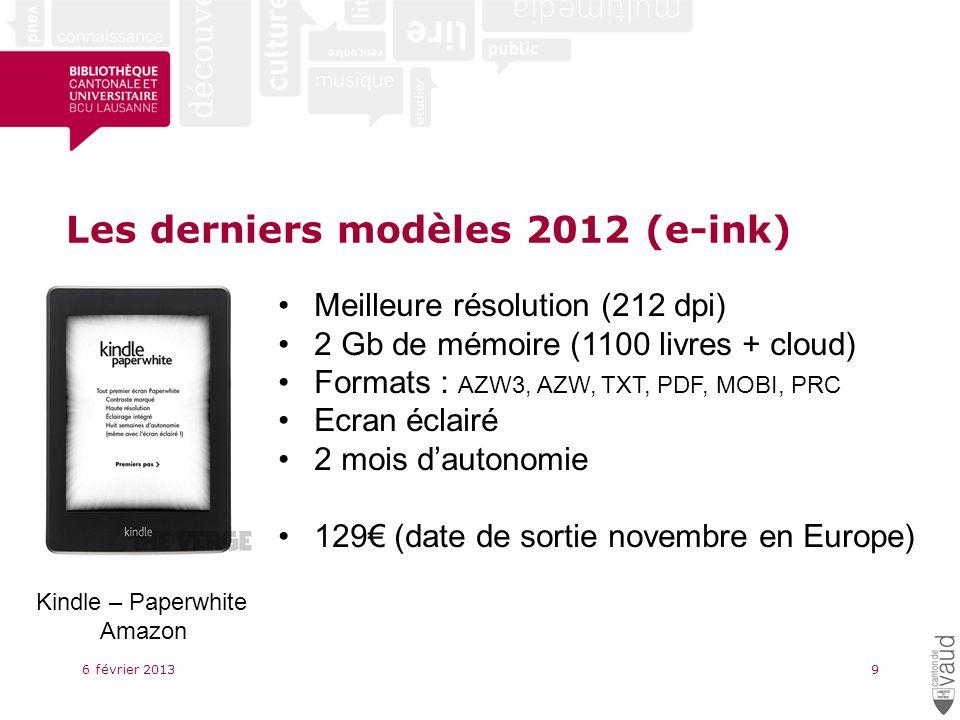 Les derniers modèles 2012 (e-ink) 6 février 20139 Kindle – Paperwhite Amazon Meilleure résolution (212 dpi) 2 Gb de mémoire (1100 livres + cloud) Formats : AZW3, AZW, TXT, PDF, MOBI, PRC Ecran éclairé 2 mois dautonomie 129 (date de sortie novembre en Europe)