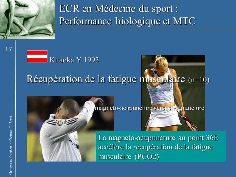 Groupe évaluation Faformec O.Goret Récupération de la fatigue musculaire (n=10) Kitaoka Y 1993 La magneto-acupuncture au point 36E accélère la récupér