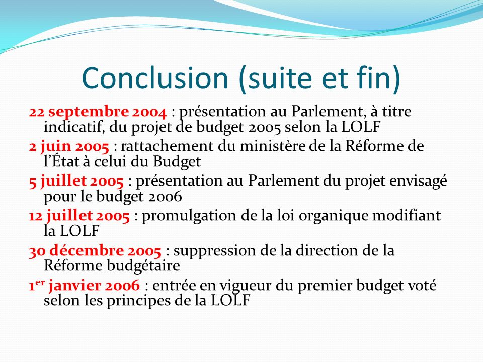 V. Conclusion Une loi ambitieuse nécessitant une démarche progressive Exemple Français de la mise en œuvre de la Loi Organique relative aux lois des F