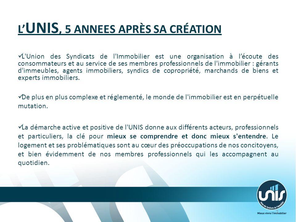 L UNIS, UN RÔLE POLITIQUE ET SOCIAL Reconnue comme un interlocuteur important des pouvoirs publics, l UNIS a pris toute sa place au sein des organismes représentatifs dont elle est membre.