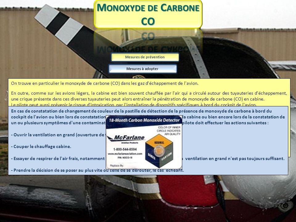 Effets du monoxyde de carbone Un moteur à explosion d avion de 120 ch produit environ 200 litres de gaz de combustion par seconde qui sont évacués ensuite par le dispositif d échappement à l extérieur de la cellule, dans une zone toutefois bien spécifique.