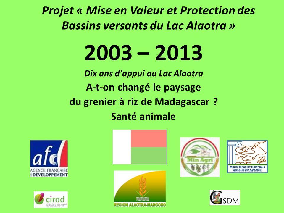 Projet « Mise en Valeur et Protection des Bassins versants du Lac Alaotra » 2003 – 2013 Dix ans dappui au Lac Alaotra A-t-on changé le paysage du grenier à riz de Madagascar .