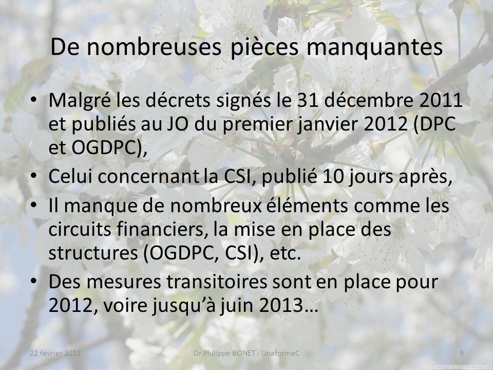 De nombreuses pièces manquantes Malgré les décrets signés le 31 décembre 2011 et publiés au JO du premier janvier 2012 (DPC et OGDPC), Celui concernant la CSI, publié 10 jours après, Il manque de nombreux éléments comme les circuits financiers, la mise en place des structures (OGDPC, CSI), etc.