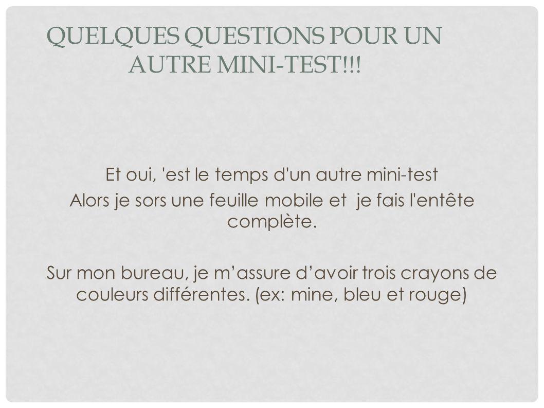 QUELQUES QUESTIONS POUR UN AUTRE MINI-TEST!!! Et oui, 'est le temps d'un autre mini-test Alors je sors une feuille mobile et je fais l'entête complète